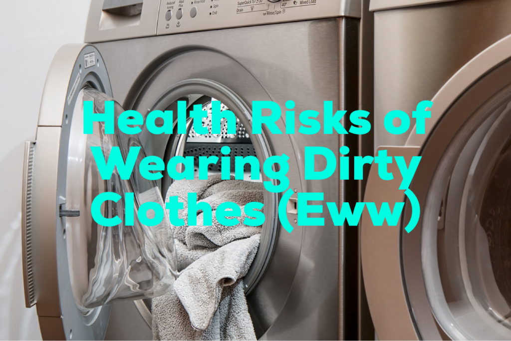 health risks of wearing dirty clothing