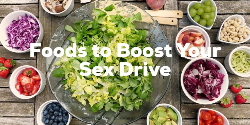 These Foods Will Boost Your Man's Sex Drive Naturally
