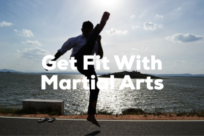 Getting in Shape with Martial Arts: 19 Styles for a Better You