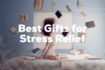 Best Gifts for Relieving Stress