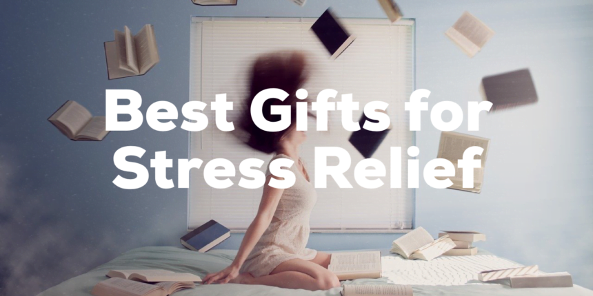 Best Gifts to Buy for Relieving Stress - Healthy Body Healthy Mind