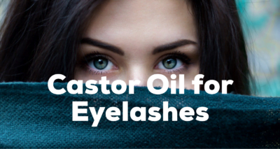 The Benefits of Castor Oil For Eyelashes Growth