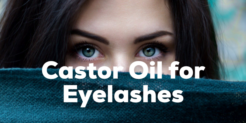 Castor Oil for Eyelashes